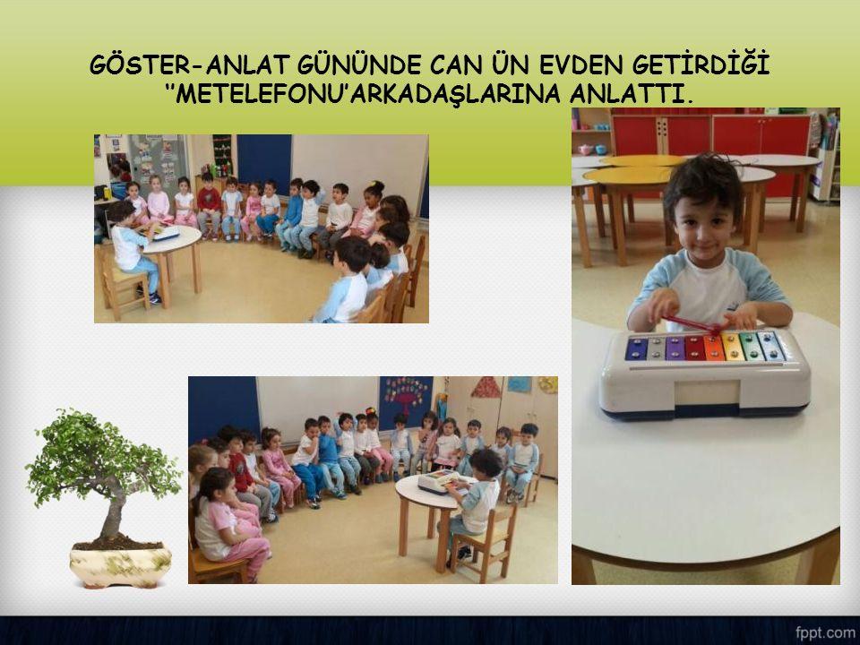 GÖSTER-ANLAT GÜNÜNDE CAN ÜN EVDEN GETİRDİĞİ ''METELEFONU'ARKADAŞLARINA ANLATTI.
