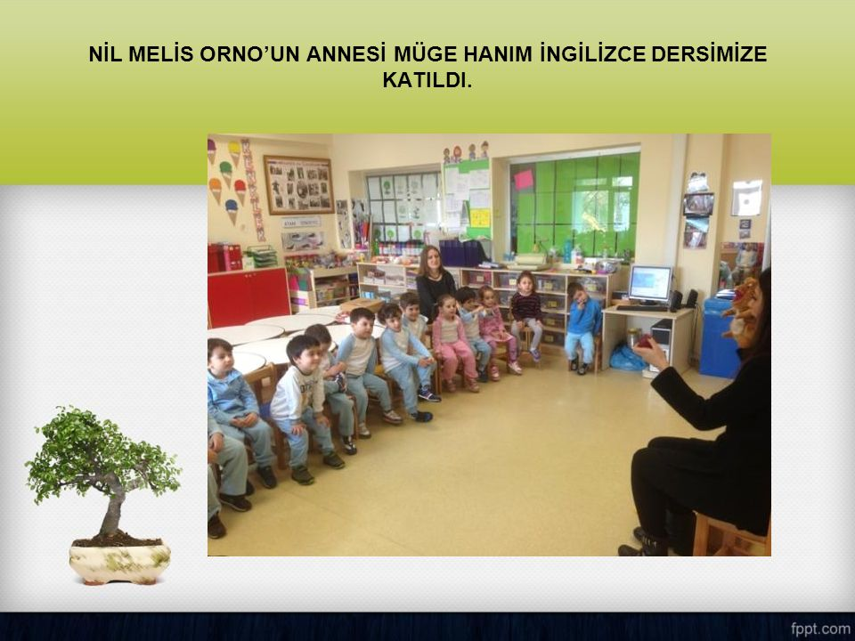 NİL MELİS ORNO'UN ANNESİ MÜGE HANIM İNGİLİZCE DERSİMİZE KATILDI.