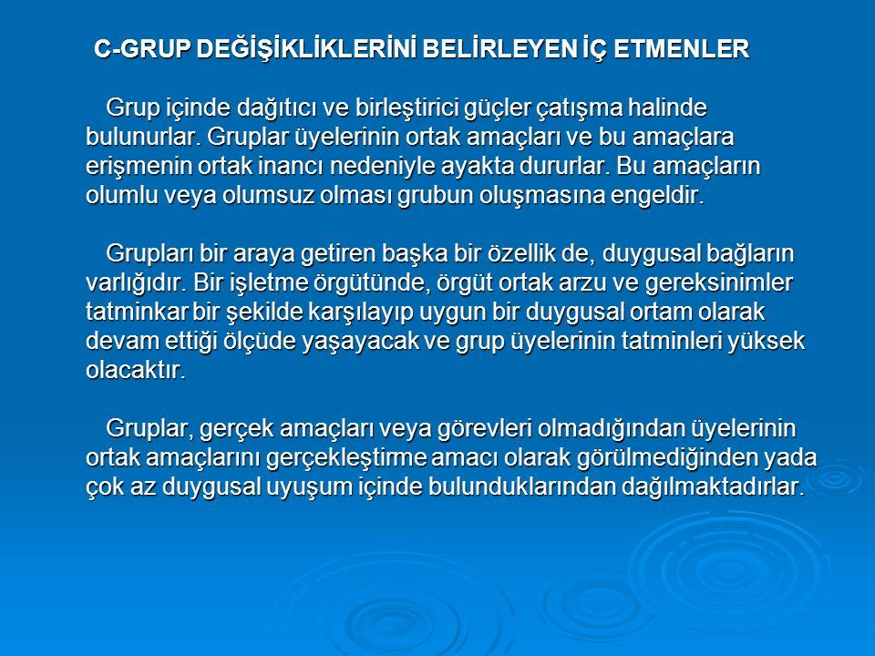 C-GRUP DEĞİŞİKLİKLERİNİ BELİRLEYEN İÇ ETMENLER Grup içinde dağıtıcı ve birleştirici güçler çatışma halinde bulunurlar. Gruplar üyelerinin ortak amaçla