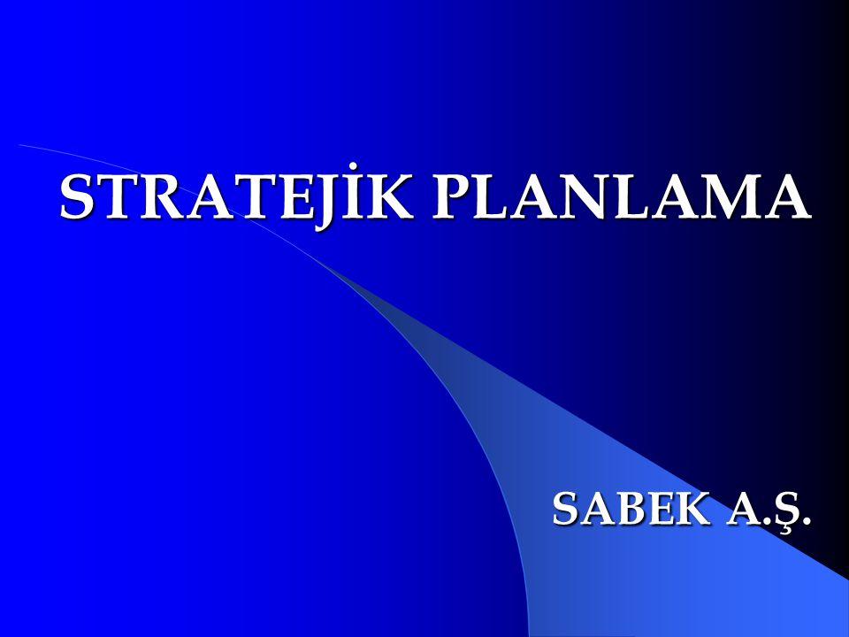 STRATEJİK PLANLAMA SABEK A.Ş.