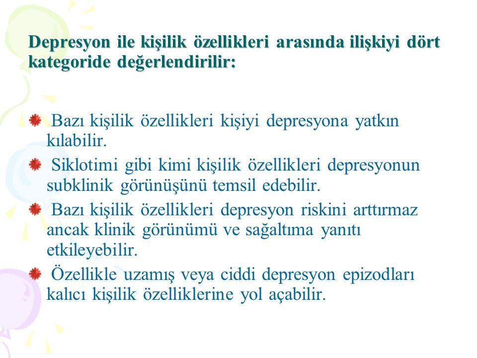 Depresyon ile kişilik özellikleri arasında ilişkiyi dört kategoride değerlendirilir: Bazı kişilik özellikleri kişiyi depresyona yatkın kılabilir.