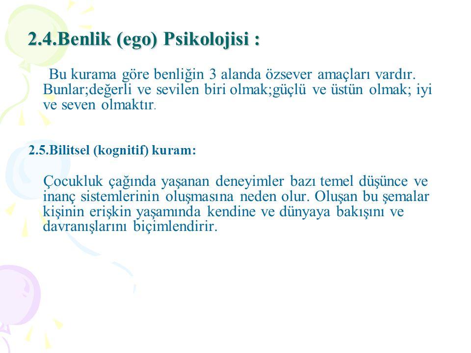 2.4.Benlik (ego) Psikolojisi : Bu kurama göre benliğin 3 alanda özsever amaçları vardır.