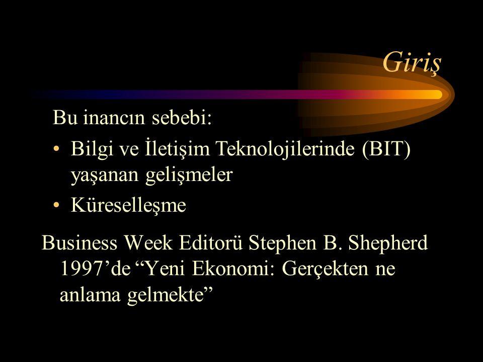 """Giriş Business Week Editorü Stephen B. Shepherd 1997'de """"Yeni Ekonomi: Gerçekten ne anlama gelmekte"""" Bu inancın sebebi: Bilgi ve İletişim Teknolojiler"""