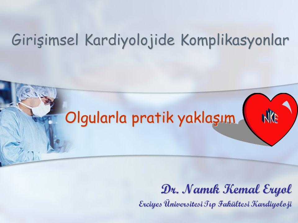 Girişimsel Kardiyolojide Komplikasyonlar Dr. Namık Kemal Eryol Erciyes Üniversitesi Tıp Fakültesi Kardiyoloji Olgularla pratik yaklaşım