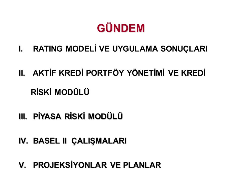 GÜNDEM I.RATING MODELİ VE UYGULAMA SONUÇLARI II. II.