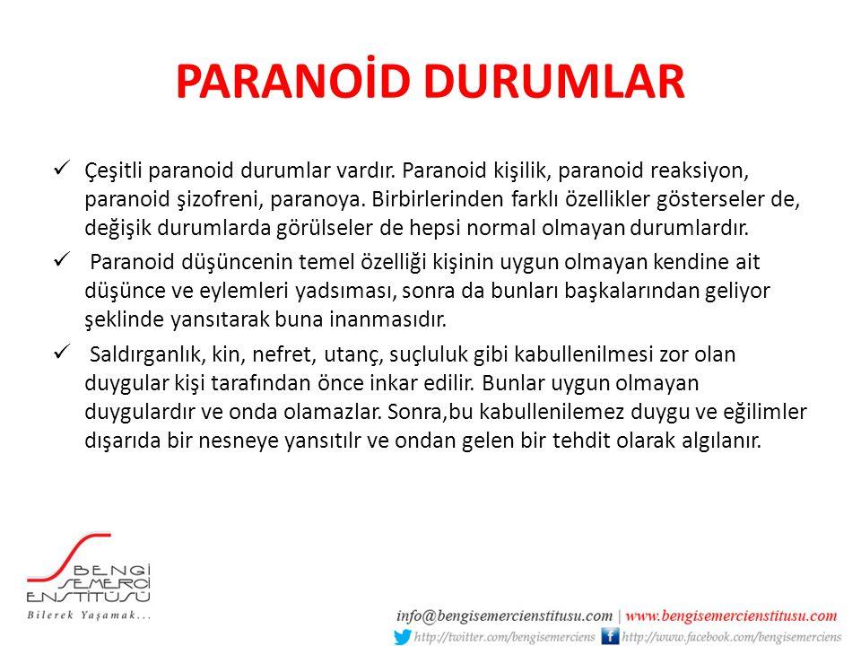 PARANOİD DURUMLAR Çeşitli paranoid durumlar vardır. Paranoid kişilik, paranoid reaksiyon, paranoid şizofreni, paranoya. Birbirlerinden farklı özellikl