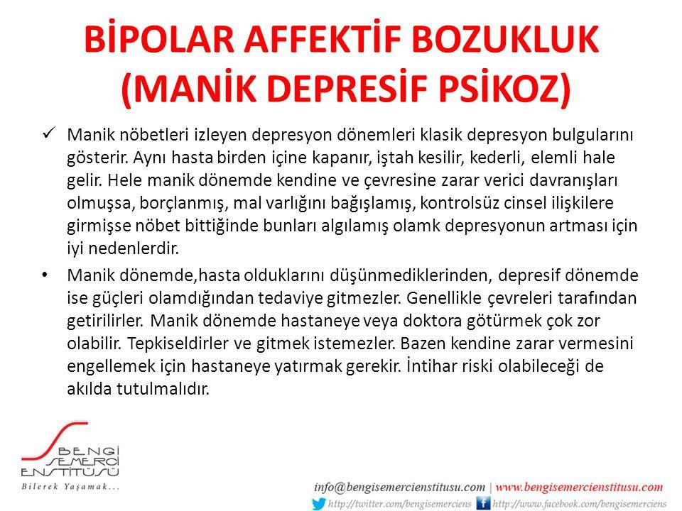 BİPOLAR AFFEKTİF BOZUKLUK (MANİK DEPRESİF PSİKOZ) Manik nöbetleri izleyen depresyon dönemleri klasik depresyon bulgularını gösterir.