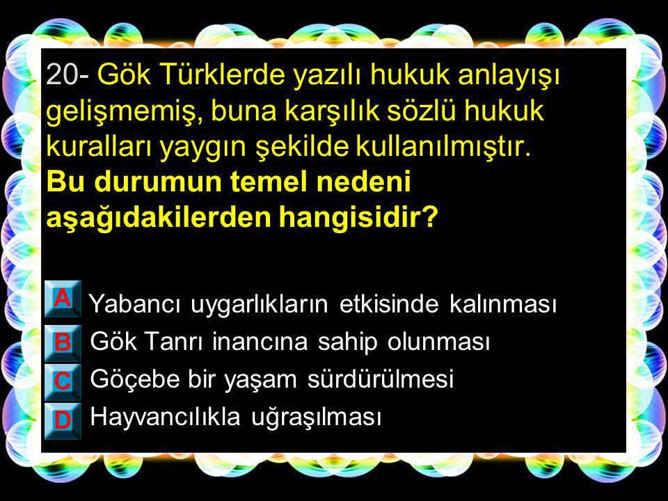 19- Gök Türklerle ilgili aşağıdaki durumlardan hangisi göçebe hayat tarzının bir sonucu değildir.