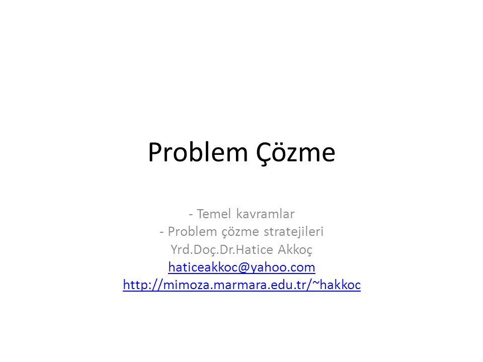 Problem Çözme - Temel kavramlar - Problem çözme stratejileri Yrd.Doç.Dr.Hatice Akkoç haticeakkoc@yahoo.com http://mimoza.marmara.edu.tr/~hakkoc