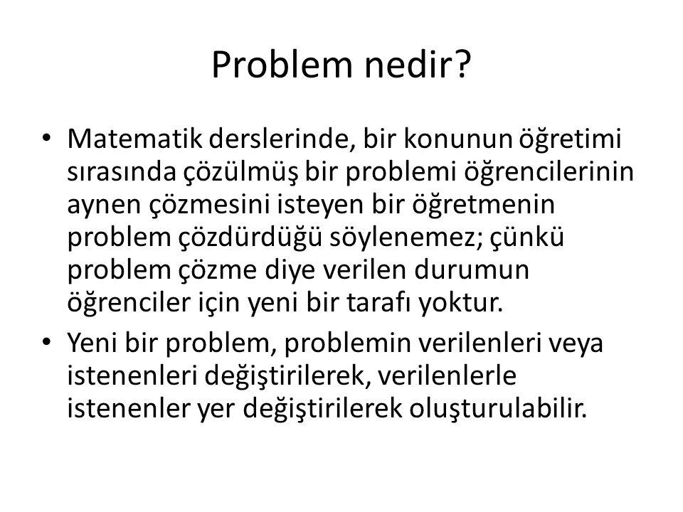 Problem nedir? Matematik derslerinde, bir konunun öğretimi sırasında çözülmüş bir problemi öğrencilerinin aynen çözmesini isteyen bir öğretmenin probl
