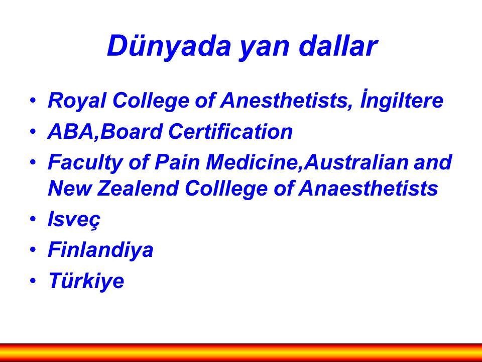 Dünyada yan dallar Royal College of Anesthetists, İngiltere ABA,Board Certification Faculty of Pain Medicine,Australian and New Zealend Colllege of An
