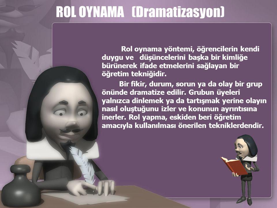 ROL OYNAMA (Dramatizasyon) Rol oynama yöntemi, öğrencilerin kendi duygu ve düşüncelerini başka bir kimliğe bürünerek ifade etmelerini sağlayan bir öğr