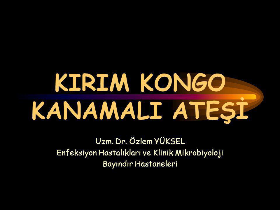 KIRIM KONGO KANAMALI ATEŞİ Uzm. Dr. Özlem YÜKSEL Enfeksiyon Hastalıkları ve Klinik Mikrobiyoloji Bayındır Hastaneleri