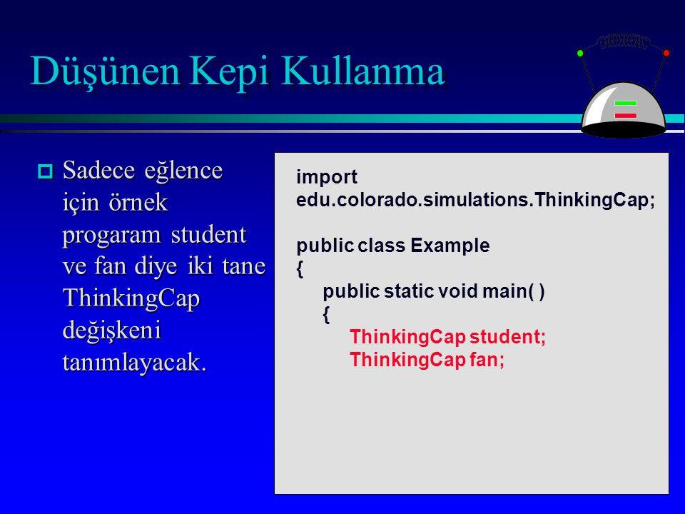 Düşünen Kepi Kullanma p Sadece eğlence için örnek progaram student ve fan diye iki tane ThinkingCap değişkeni tanımlayacak.