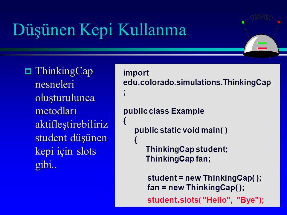 Düşünen Kepi Kullanma p ThinkingCap nesneleri oluşturulunca metodları aktifleştirebiliriz student düşünen kepi için slots gibi..