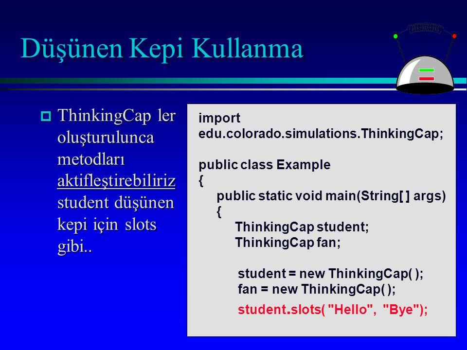 Düşünen Kepi Kullanma p ThinkingCap ler oluşturulunca metodları aktifleştirebiliriz student düşünen kepi için slots gibi..