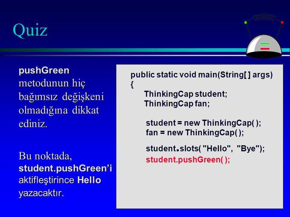 Quiz pushGreen metodunun hiç bağımsız değişkeni olmadığına dikkat ediniz.