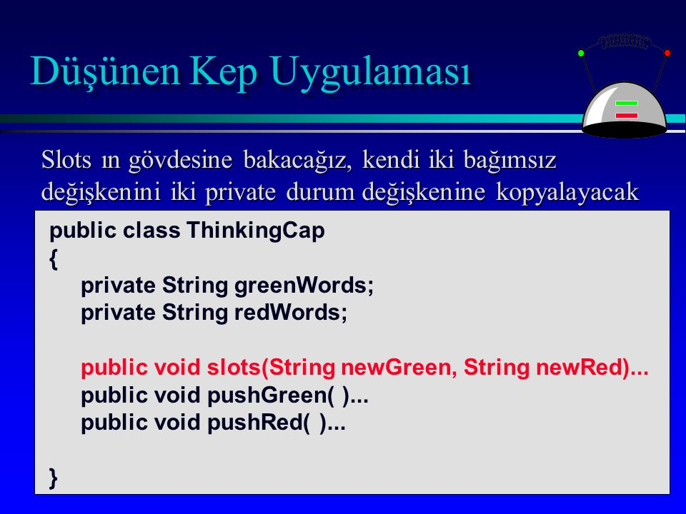 Düşünen Kep Uygulaması public class ThinkingCap { private String greenWords; private String redWords; public void slots(String newGreen, String newRed)...