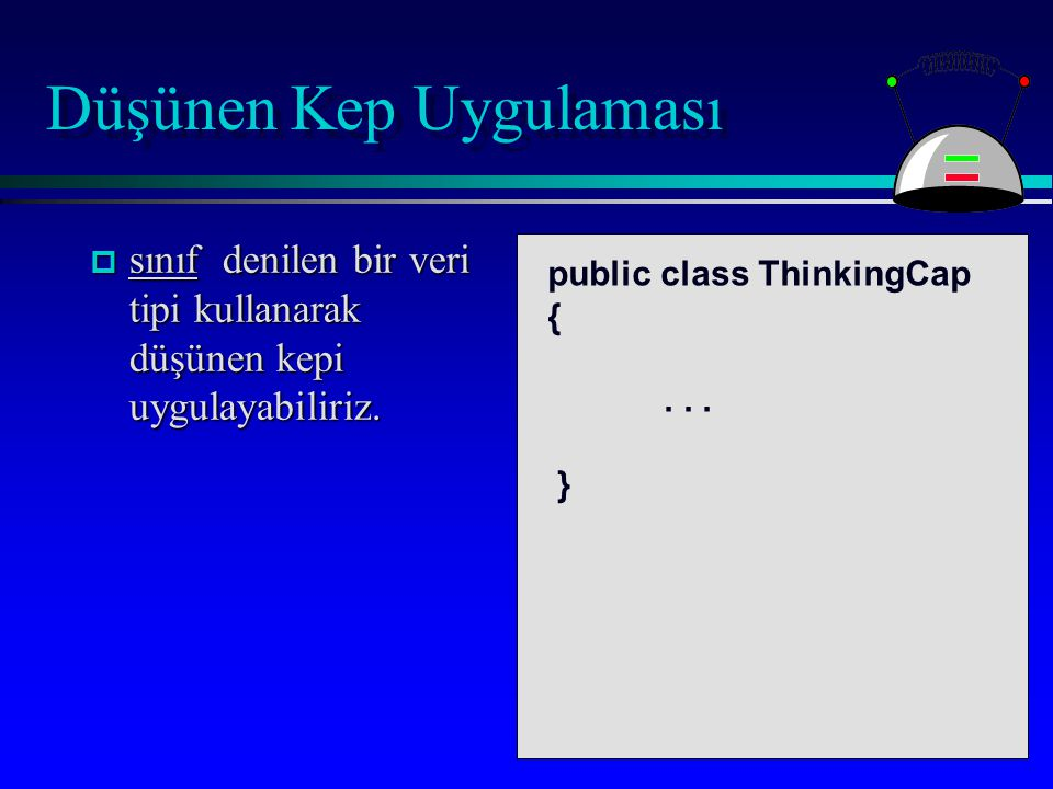 Düşünen Kep Uygulaması p sınıf denilen bir veri tipi kullanarak düşünen kepi uygulayabiliriz.