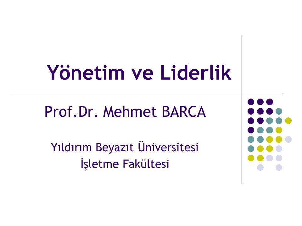 Yönetim ve Liderlik Prof.Dr. Mehmet BARCA Yıldırım Beyazıt Üniversitesi İşletme Fakültesi