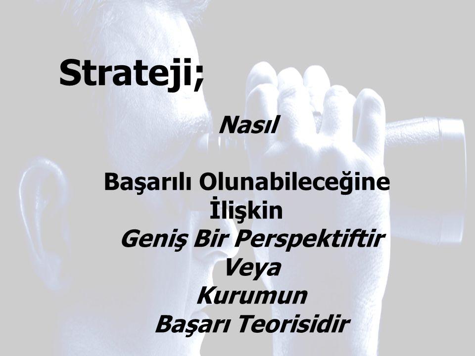 Strateji; Nasıl Başarılı Olunabileceğine İlişkin Geniş Bir Perspektiftir Veya Kurumun Başarı Teorisidir