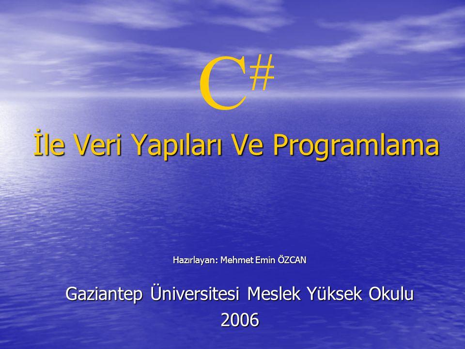 İle Veri Yapıları Ve Programlama C # İle Veri Yapıları Ve Programlama Hazırlayan: Mehmet Emin ÖZCAN Gaziantep Üniversitesi Meslek Yüksek Okulu 2006