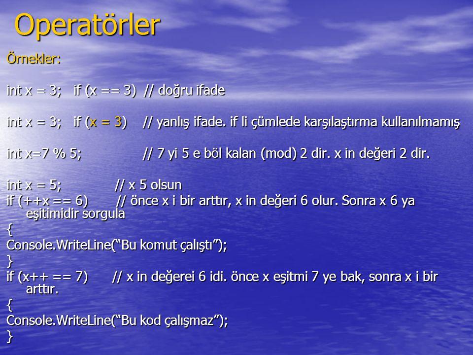 Örnekler: int x = 3; if (x == 3) // doğru ifade int x = 3; if (x = 3) // yanlış ifade. if li çümlede karşılaştırma kullanılmamış int x=7 % 5; // 7 yi