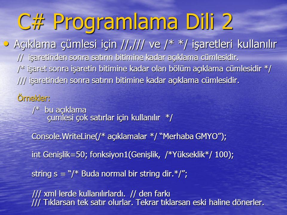 C# Programlama Dili 2 Açıklama çümlesi için //,/// ve /* */ işaretleri kullanılır Açıklama çümlesi için //,/// ve /* */ işaretleri kullanılır // işare