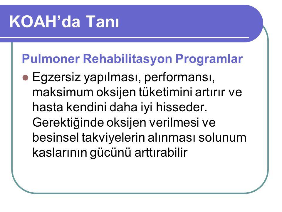 KOAH'da Tanı Pulmoner Rehabilitasyon Programlar Egzersiz yapılması, performansı, maksimum oksijen tüketimini artırır ve hasta kendini daha iyi hissede