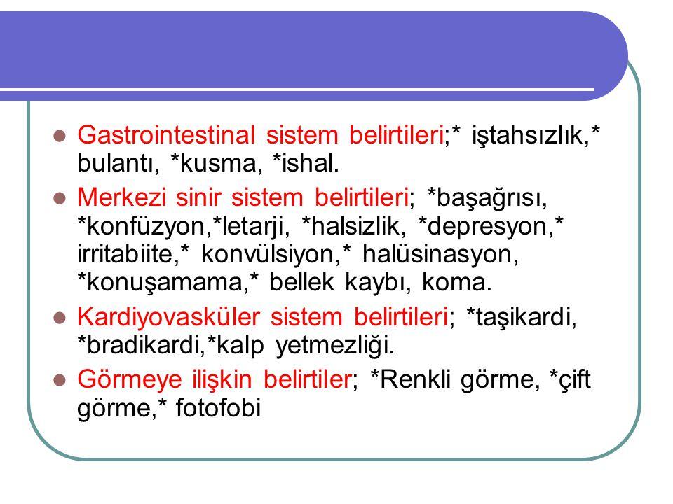 Gastrointestinal sistem belirtileri;* iştahsızlık,* bulantı, *kusma, *ishal. Merkezi sinir sistem belirtileri; *başağrısı, *konfüzyon,*letarji, *halsi