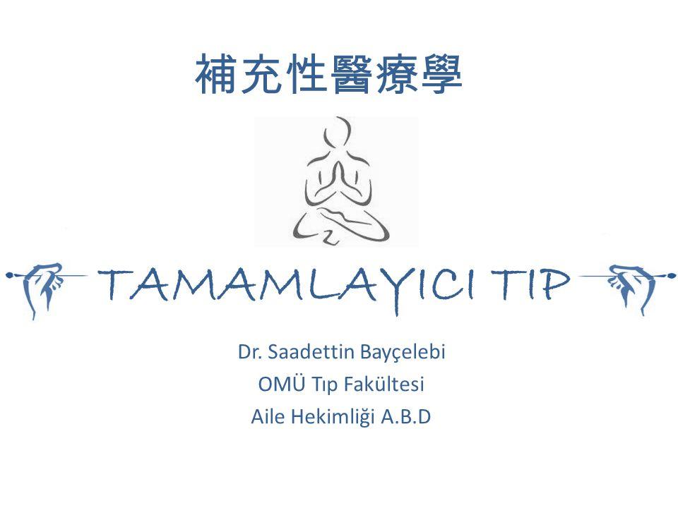 Dr. Saadettin Bayçelebi OMÜ Tıp Fakültesi Aile Hekimliği A.B.D TAMAMLAYICI TIP 補充性醫療學
