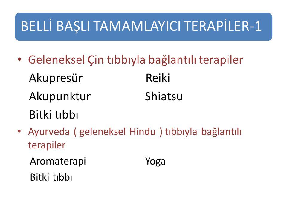 BELLİ BAŞLI TAMAMLAYICI TERAPİLER-1 Geleneksel Çin tıbbıyla bağlantılı terapiler Akupresür Reiki Akupunktur Shiatsu Bitki tıbbı Ayurveda ( geleneksel Hindu ) tıbbıyla bağlantılı terapiler Aromaterapi Yoga Bitki tıbbı