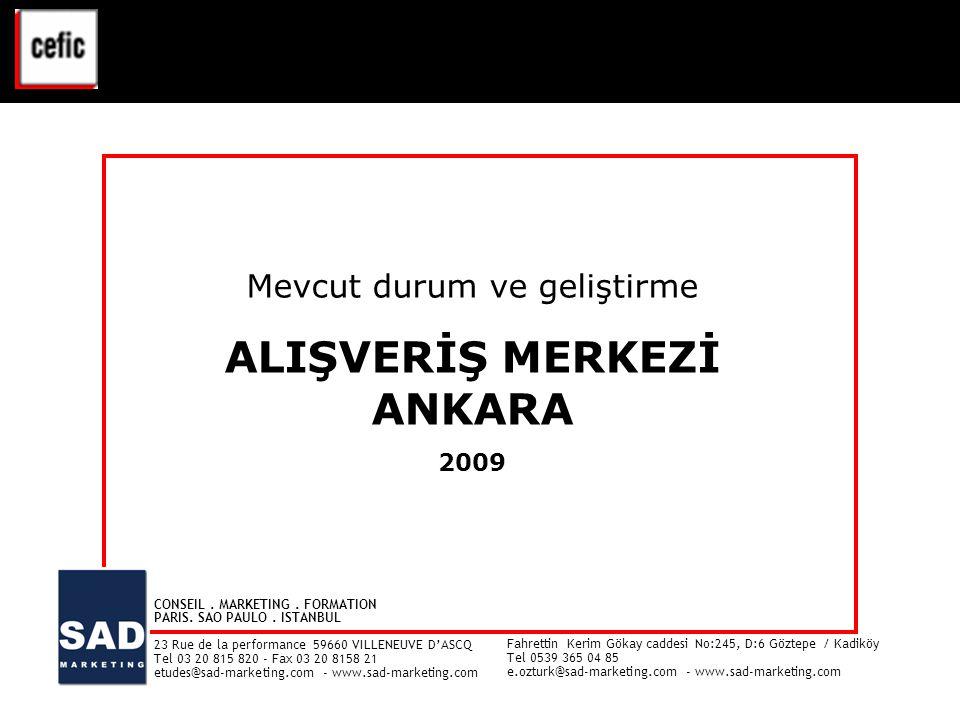 1 ANKARA ALIŞVERİŞ MERKEZİ – Mevcut durum ve geliştirme - 2009 Mevcut durum ve geliştirme ALIŞVERİŞ MERKEZİ ANKARA 2009 Mevcut durum ve geliştirme ALIŞVERİŞ MERKEZİ ANKARA 2009 VAL D'EUROPE - ETUDE CLIENTELE - Juin 2008 1 CONSEIL.