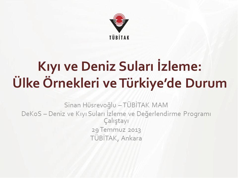 Kıyı ve Deniz Suları İzleme: Ülke Örnekleri ve Türkiye'de Durum Sinan Hüsrevoğlu – TÜBİTAK MAM DeKoS – Deniz ve Kıyı Suları İzleme ve Değerlendirme Pr