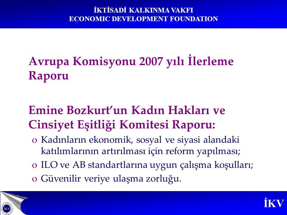 İKV İKTİSADİ KALKINMA VAKFI ECONOMIC DEVELOPMENT FOUNDATION Avrupa Komisyonu 2007 yılı İlerleme Raporu Emine Bozkurt'un Kadın Hakları ve Cinsiyet Eşit