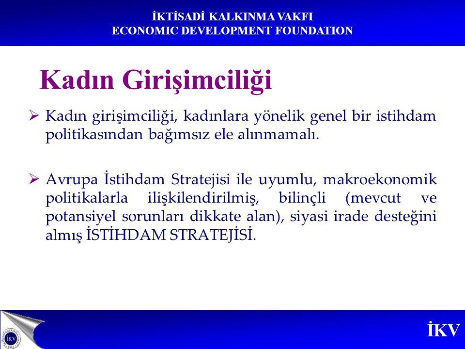 İKV İKTİSADİ KALKINMA VAKFI ECONOMIC DEVELOPMENT FOUNDATION  Kadın girişimciliği, kadınlara yönelik genel bir istihdam politikasından bağımsız ele al