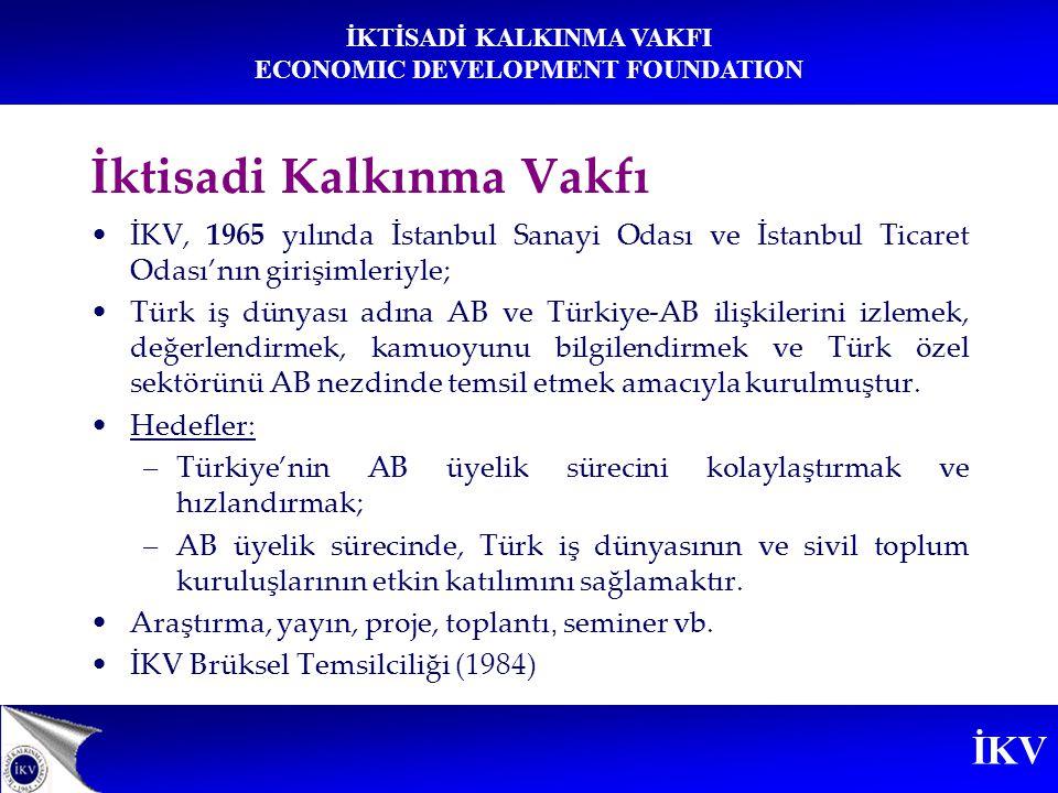 İKV İKTİSADİ KALKINMA VAKFI ECONOMIC DEVELOPMENT FOUNDATION İktisadi Kalkınma Vakfı İKV, 1965 yılında İstanbul Sanayi Odası ve İstanbul Ticaret Odası'