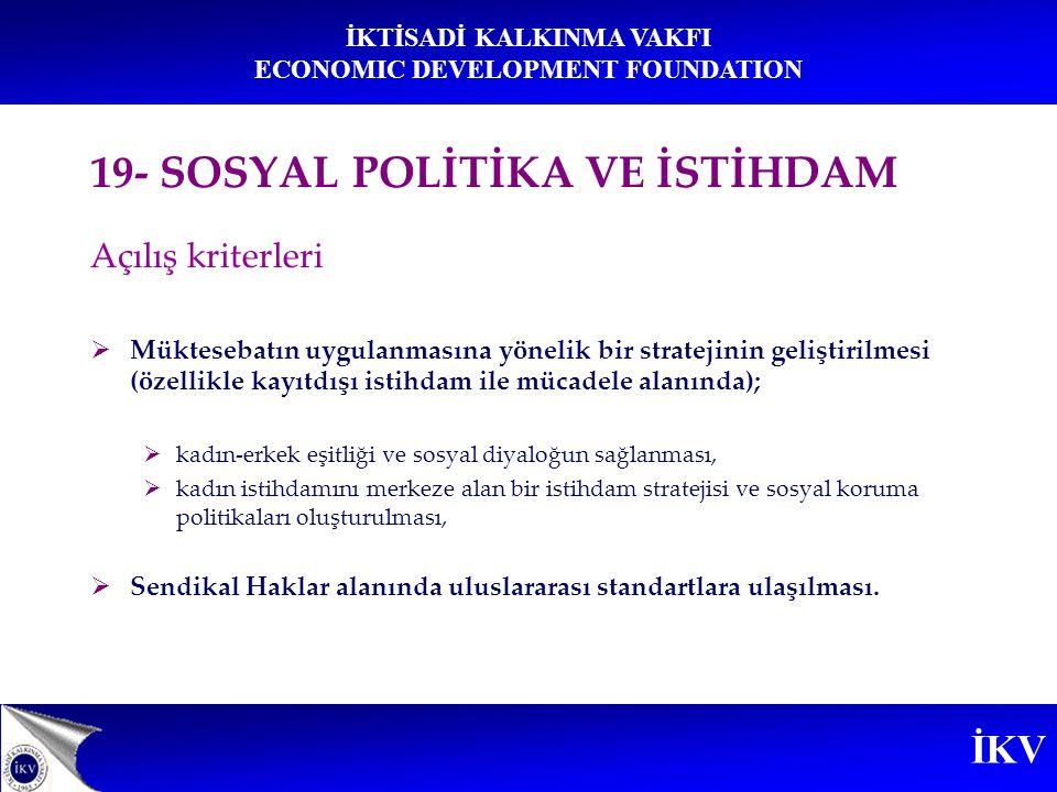 İKV İKTİSADİ KALKINMA VAKFI ECONOMIC DEVELOPMENT FOUNDATION 19- SOSYAL POLİTİKA VE İSTİHDAM Açılış kriterleri  Müktesebatın uygulanmasına yönelik bir