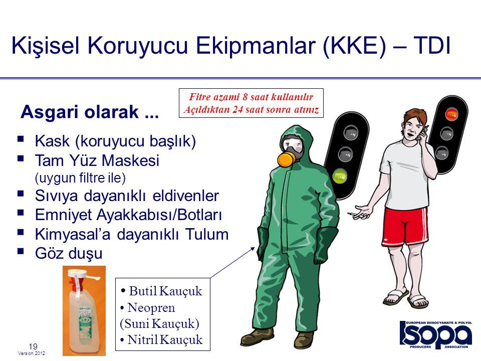 Version 2012 19  Kask (koruyucu başlık)  Tam Yüz Maskesi (uygun filtre ile)  Sıvıya dayanıklı eldivenler  Emniyet Ayakkabısı/Botları  Kimyasal'a