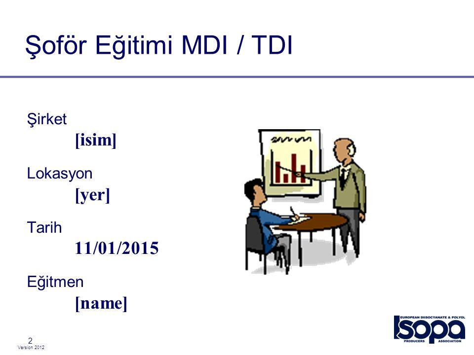 Version 2012 3 Geçmiş  Tüm dünyada MDI / TDI emniyetli şekilde elleçlenebilir geniş bir kullanıma sahiptir.