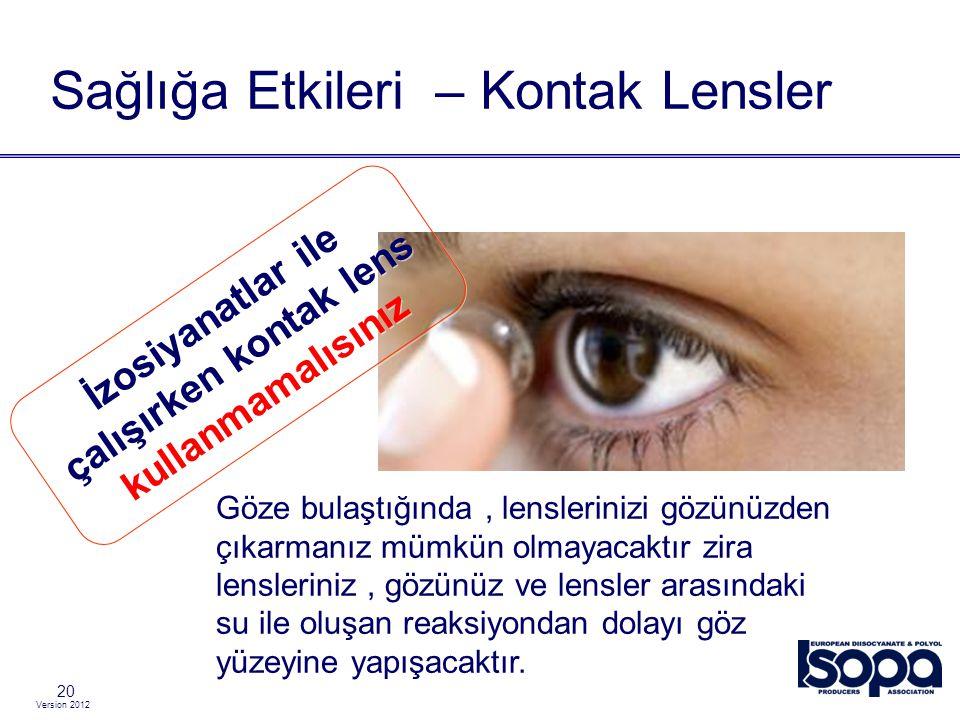 Version 2012 20 Sağlığa Etkileri – Kontak Lensler Göze bulaştığında, lenslerinizi gözünüzden çıkarmanız mümkün olmayacaktır zira lensleriniz, gözünüz