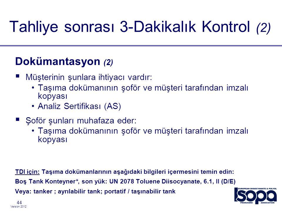 Version 2012 44 Dokümantasyon (2)  Müşterinin şunlara ihtiyacı vardır: Taşıma dokümanının şoför ve müşteri tarafından imzalı kopyası Analiz Sertifika