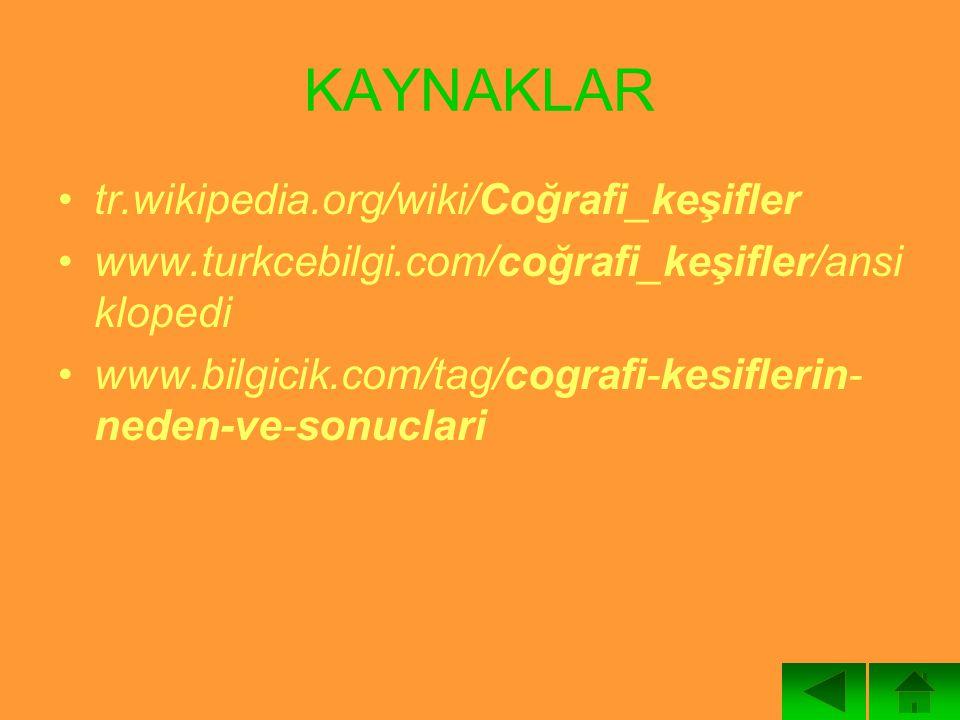 KAYNAKLAR tr.wikipedia.org/wiki/Coğrafi_keşifler www.turkcebilgi.com/coğrafi_keşifler/ansi klopedi www.bilgicik.com/tag/cografi-kesiflerin- neden-ve-s