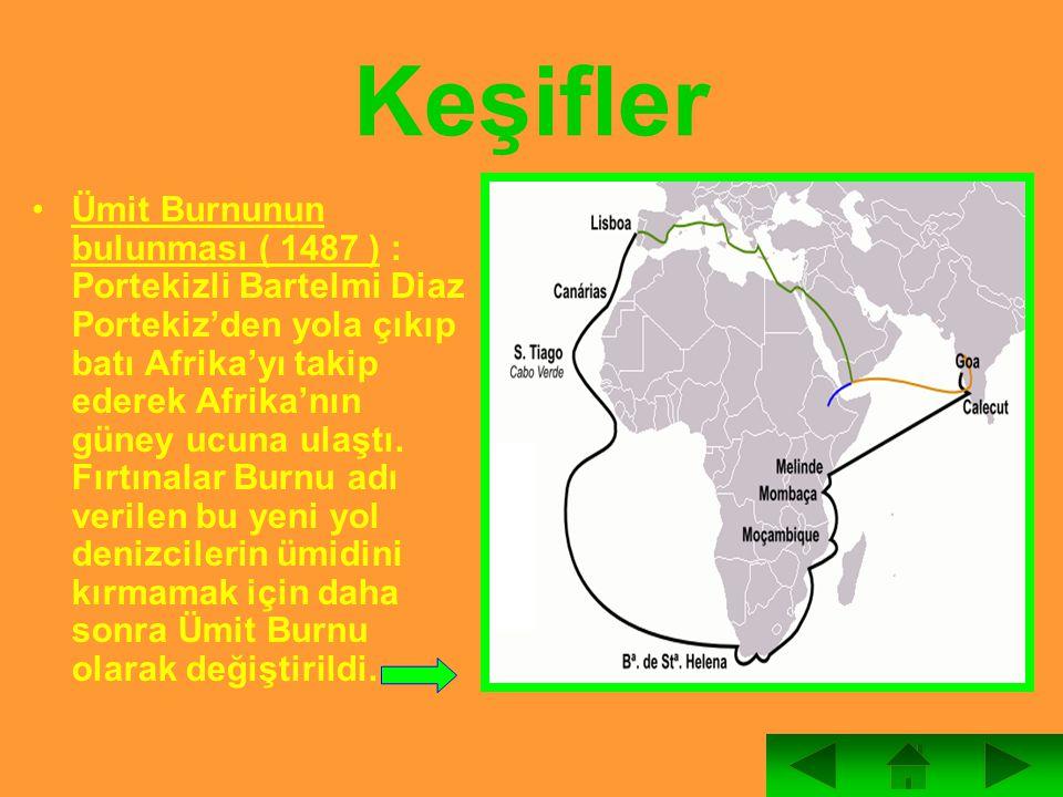 Ümit Burnunun bulunması ( 1487 ) : Portekizli Bartelmi Diaz Portekiz'den yola çıkıp batı Afrika'yı takip ederek Afrika'nın güney ucuna ulaştı. Fırtına