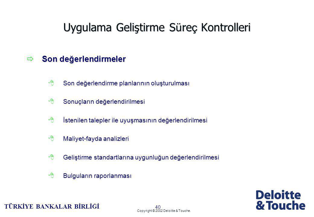 39 TÜRKİYE BANKALAR BİRLİĞİ Copyright © 2002 Deloitte & Touche.