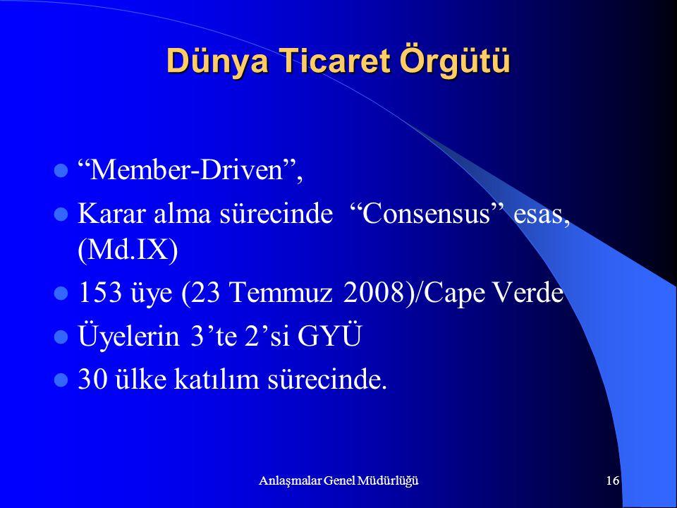 """Anlaşmalar Genel Müdürlüğü16 Dünya Ticaret Örgütü """"Member-Driven"""", Karar alma sürecinde """"Consensus"""" esas, (Md.IX) 153 üye (23 Temmuz 2008)/Cape Verde"""