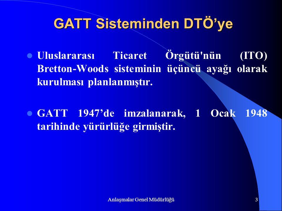 Anlaşmalar Genel Müdürlüğü3 GATT Sisteminden DTÖ'ye Uluslararası Ticaret Örgütü'nün (ITO) Bretton-Woods sisteminin üçüncü ayağı olarak kurulması planl