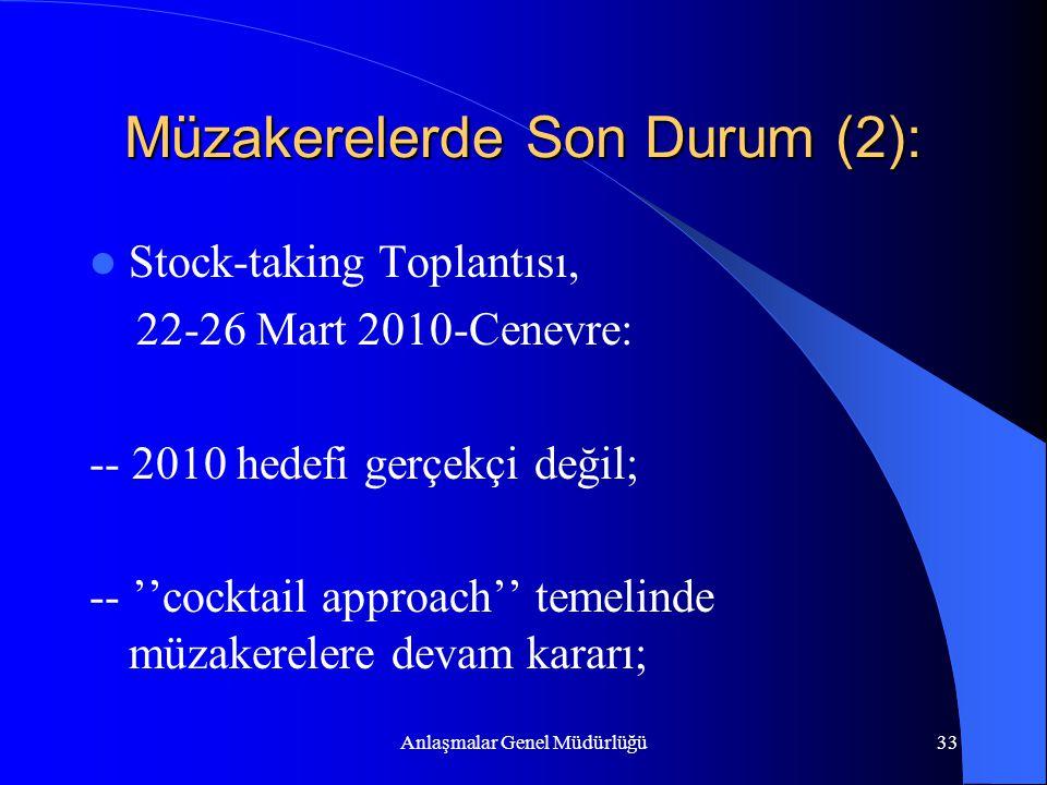 Anlaşmalar Genel Müdürlüğü33 Müzakerelerde Son Durum (2): Stock-taking Toplantısı, 22-26 Mart 2010-Cenevre: -- 2010 hedefi gerçekçi değil; -- ''cockta