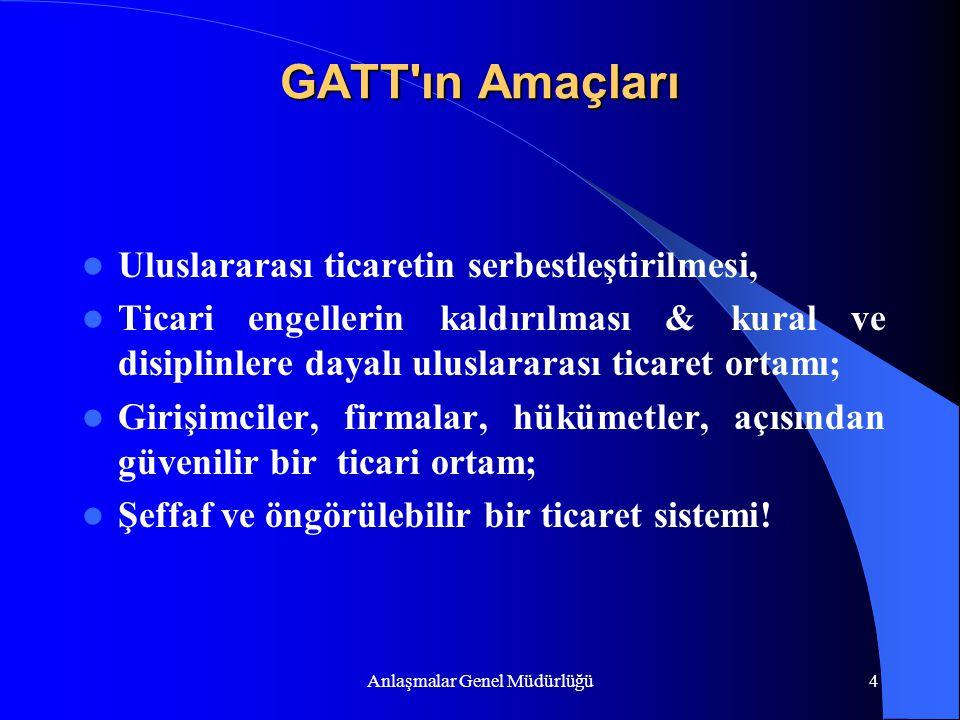 Anlaşmalar Genel Müdürlüğü4 GATT'ın Amaçları Uluslararası ticaretin serbestleştirilmesi, Ticari engellerin kaldırılması & kural ve disiplinlere dayalı