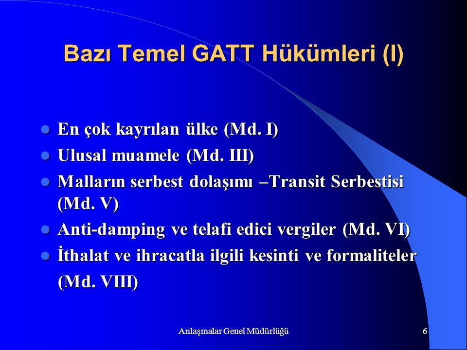 Anlaşmalar Genel Müdürlüğü6 Bazı Temel GATT Hükümleri (I) En çok kayrılan ülke (Md. I) En çok kayrılan ülke (Md. I) Ulusal muamele (Md. III) Ulusal mu